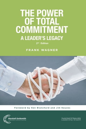 The Power of Total Commitment: A Leader's Legacy by Frank Wagner