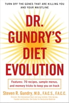 Dr. Gundry's Diet Evolution: Turn Off the Genes That Are Killing You and Your Waistline by Dr. Steven R. Gundry