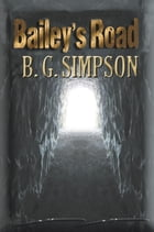 Bailey's Road by B. G. Simpson