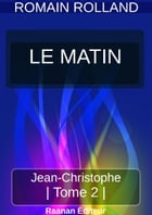 JEAN-CHRISTOPHE 2 - LE MATIN by Romain Rolland
