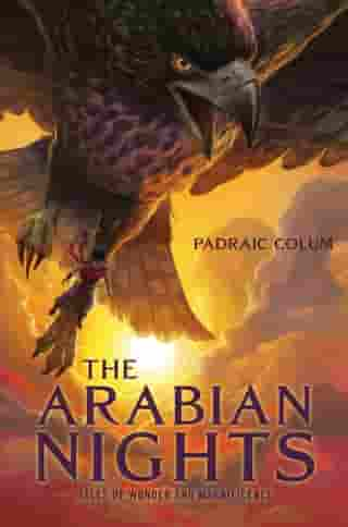 The Arabian Nights: Tales of Wonder and Magnificence by Padraic Colum