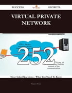 Virtual Private Network 252 Success Secrets - 252 Most Asked Questions On Virtual Private Network - What You Need To Know