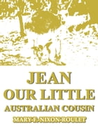Jean, Our Little Australian Cousin by Mary F. Nixon-Roulet