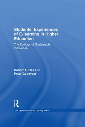 Students' Experiences of e-Learning in Higher Education The Ecology of Sustainable Innovation