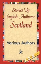 Stories By English Authors: Scotland by Various