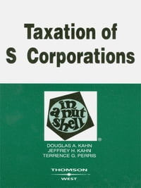 Kahn, Kahn, and Perris's Taxation of S Corporations in a Nutshell