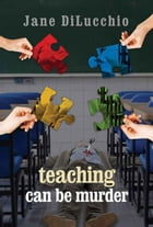 Teaching Can Be Murder: Book 2 in the Diega DelValle Myster Series by Jane DiLucchio