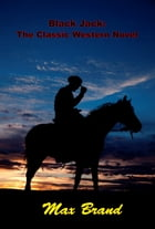 Black Jack, The Classic Western Novel by Max Brand