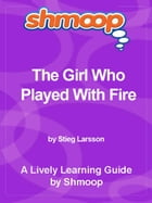 Shmoop Bestsellers Guide: The Girl Who Played With Fire by Shmoop