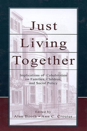 Just Living Together Implications of Cohabitation on Families,  Children,  and Social Policy