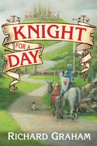 Knight for a Day: A journey back in time to Camelot