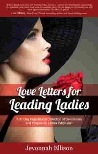 Love Letters for Leading Ladies: A 31 Day Inspirational Collection of Devotionals and Prayers for Ladies Who Lead by Jevonnah Ellison
