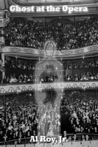 Ghost at the Opera by Al Roy, Jr.