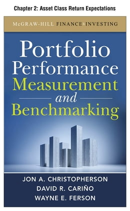 Book Portfolio Performance Measurement and Benchmarking, Chapter 2 - Asset Class Return Expectations by David R. Carino