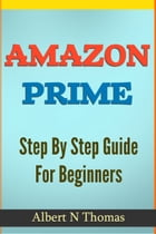 Amazon Prime and Kindle Owners' Lending Library: Step-By-Step Guide for Beginners by Albert Thomas