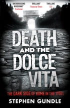 Death and the Dolce Vita: The Dark Side of Rome in the 1950s