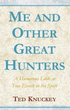 Me & Other Great Hunters by Ted Knuckey