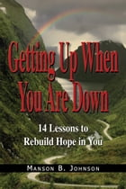 Getting Up When You Are Down by Manson B. Johnson