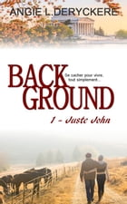 Background 1: Juste John by Angie L. Deryckere