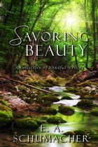 Savoring Beauty by E. A. Schumacher