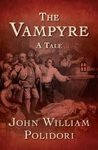 The Vampyre: A Tale by John William Polidori