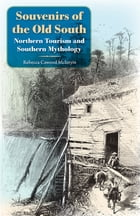 Souvenirs of the Old South: Northern Tourism and Southern Mythology by Rebecca C. McIntyre