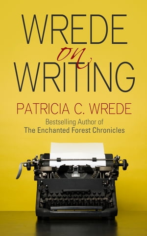 Wrede on Writing Tips,  Hints,  and Opinions on Writing