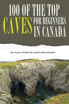 100 of the Top Caves for Begginers In the Canada by alex trostanetskiy