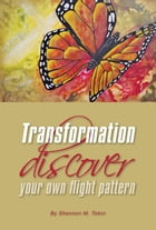 Transformation: Discover Your Own Flight Pattern by Shannon M. Tobin