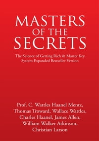 MASTERS OF THE SECRETS: The Science of Getting Rich & Master Key System Expanded Bestseller Version