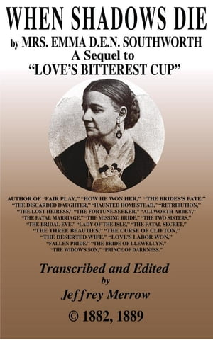 "When Shadows Die: Sequel to ""Love's Bitterest Cup"" by Emma Dorothy Eliza Nevitte Southworth"