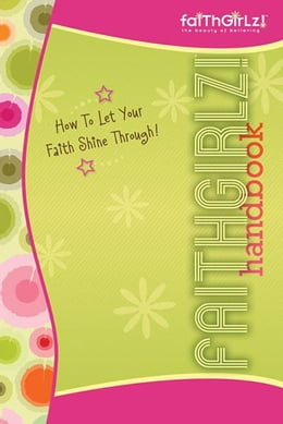 Book Faithgirlz Handbook, Updated and Expanded: How to Let Your Faith Shine Through by Suzanne Hadley