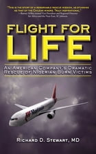 Flight for Life: An American Company's Dramatic Rescue of Nigerian Burn Victims by Richard D. Stewart