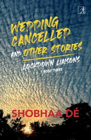 Lockdown Liaisons: Book 3: Wedding Cancelled and Other Stories by Ms. Shobhaa De