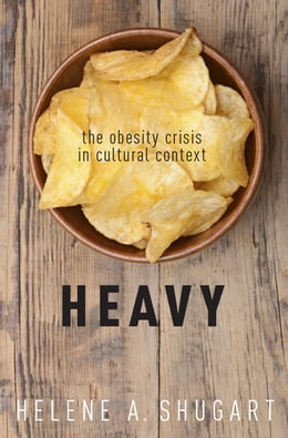 Book Heavy: The Obesity Crisis in Cultural Context by Helene A. Shugart