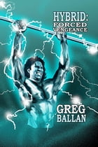 Hybrid Forced Vengeance (Book 2 Hybrid Series) by Greg Ballan