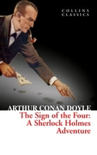The Sign of the Four (Collins Classics) by Arthur Conan Doyle