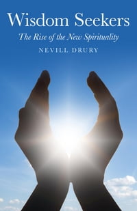 Wisdom Seekers: The Rise of the New Spirituality