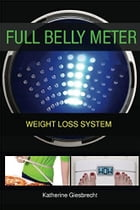 Full Belly Meter: Weight Loss System by Katherine Giesbrecht