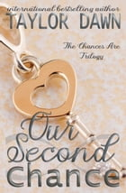 Our Second Chance: Chances Are Series, #1 by Taylor Dawn