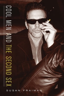 Book Cool Men and the Second Sex by Susan Fraiman