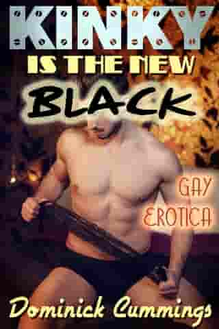 Kinky is the New Black: Gay Erotica by Dominick Cummings