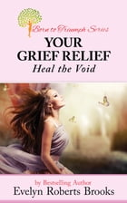Your Grief Relief: Heal the Void by Evelyn Roberts Brooks
