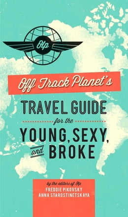 Book Off Track Planet's Travel Guide for the Young, Sexy, and Broke by Editors of Off Track Planet