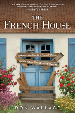 Book The French House: A quirky and inspiring memoir about turning a ruin into a home by Don Wallace