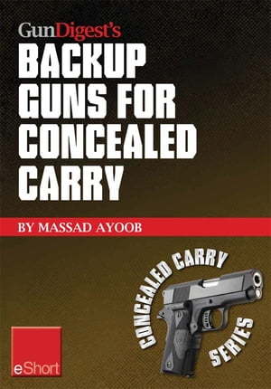 Gun Digest?s Backup Guns for Concealed Carry eShort Get the best backup gun tips and inside advice on concealed carry handguns,  CCW laws & more.