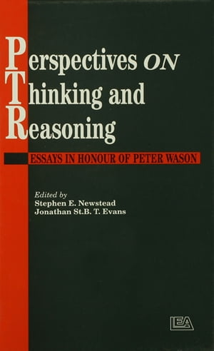 Perspectives On Thinking And Reasoning Essays In Honour Of Peter Wason