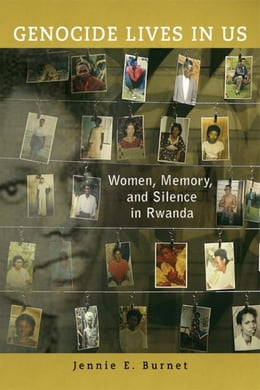 Book Genocide Lives in Us: Women, Memory, and Silence in Rwanda by Burnet, Jennie E.