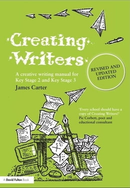 Book Creating Writers, Revised and Updated Edition: Developing Literacy Through Creative Writing by Carter, James