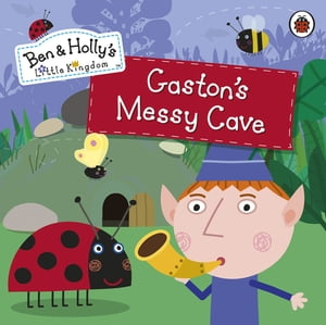 Ben and Holly's Little Kingdom: Gaston's Messy Cave Storybook Gaston's Messy Cave Storybook